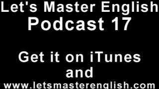 Let's Master English: Podcast 17 (an ESL podcast) (an English radio show!!)