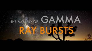 Mystery of Gamma Ray Bursts  - Prof Simon