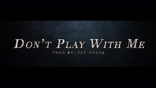 """Don't Play With Me"" by Taz Green 
