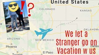 We Let A Stranger Go On Vacation With Us!?!?