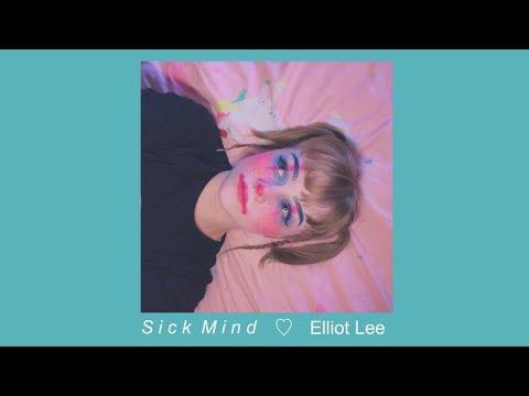 Elliot Lee: Sick Mind   and
