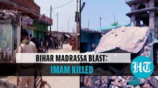 Blast inside Bihar madrassa building, Imam of adjoining mosque found dead
