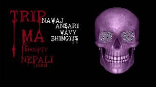 Wavy Bhimgits - Trip Ma ft Nawaj Ansari (Whoopty Nepali Remix)