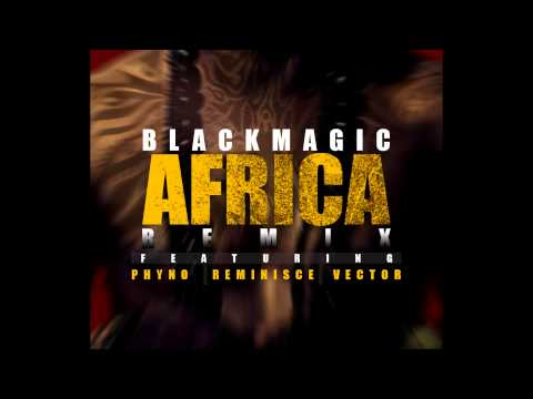 Blackmagic - Africa Remix ft Vector Phyno and Reminisce [Dirty]