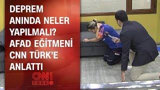 Deprem anında neler yapılmalı? AFAD eğitmeni CNN TÜRK'e anlattı