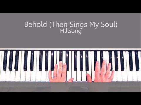 Behold (Then Sings My Soul) Hillsong Piano Tutorial & Chords