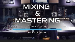 Mixing and Mastering Course with Jake Perrine