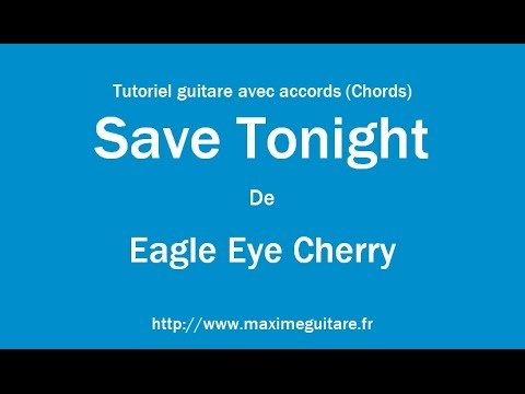 Save Tonight (Eagle Eye Cherry) - Tutoriel guitare avec accords (Chords)
