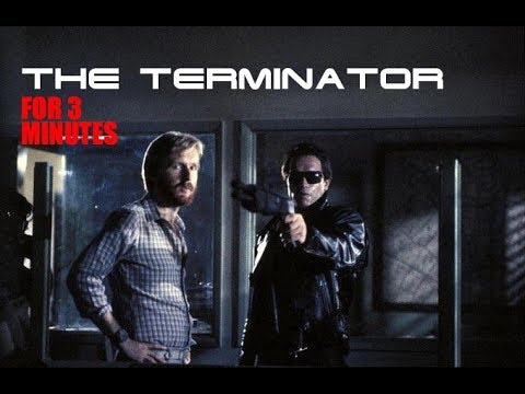 The Terminator for 3 minutes
