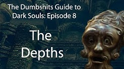 The Dumbshits Guide to Dark Souls: The Depths