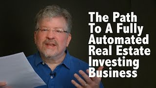 The Path To A Fully Automated Real Estate Investing Business