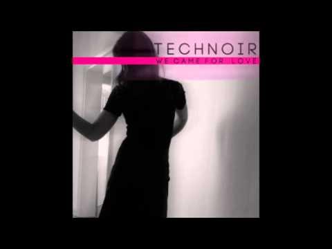 TECHNOIR We Came For Love Axel Ermes