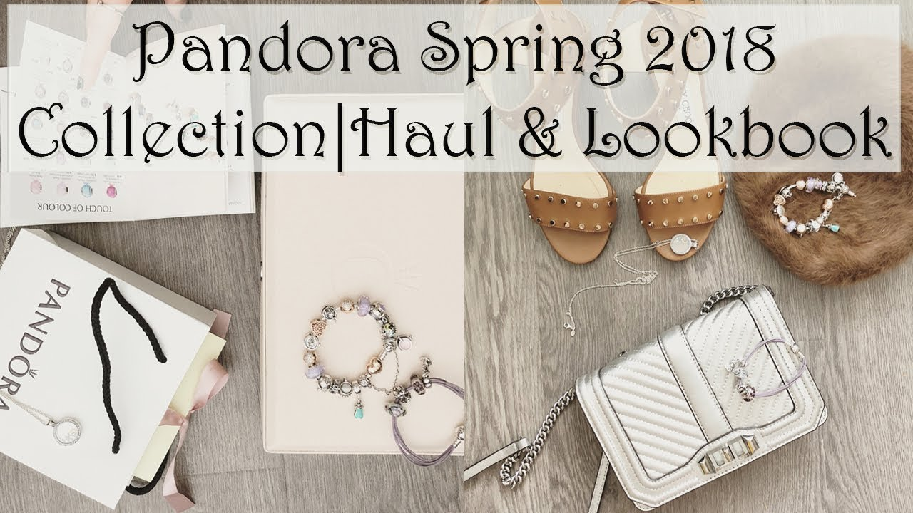 [VIDEO] - Pandora Spring 2018 Collection | Haul & Lookbook 1
