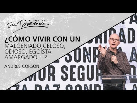 ¿Cómo vivir con un malgeniado, celoso, egoísta, amargado, ...? - @Andrés Corson - 10 Julio 2019