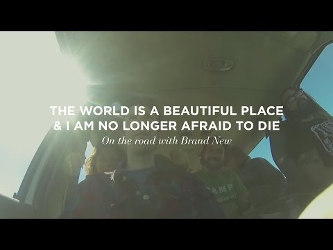 The World Is a Beautiful Place & I Am No Longer Afraid to Die - on the road with Brand New