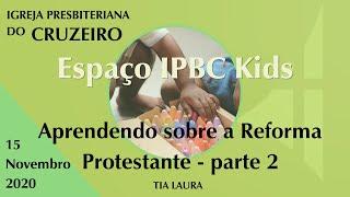 Espaço IPBC Kids - APRENDENDO SOBRE A REFORMA PROTESTANTE - Parte II - #EP35