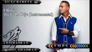 Yo Te Lo Dije - Instrumental Original   J Balvin  //  link de descarga 2013