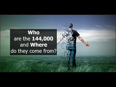 WHO are the 144,000 and WHERE do they come from ?