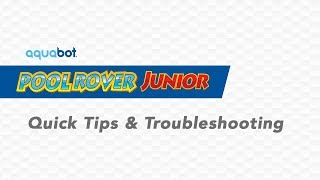 Aquabot Pool Rover Junior Quick Tips and Troubleshooting
