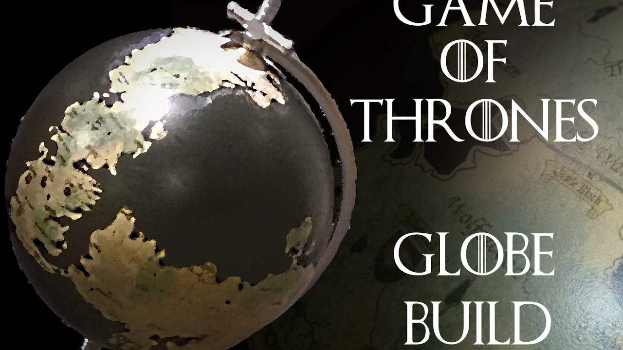 Game Of Thrones Globe Project Part 1 Youtube