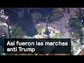 Así fueron las marchas anti Trump - Trump - Denise Maerker 10 en punto