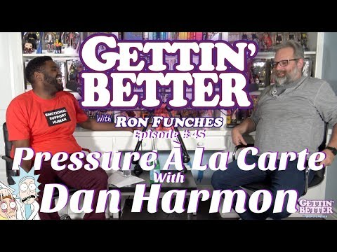 Gettin' Better # 45 - Pressure À La Carte with Dan Harmon