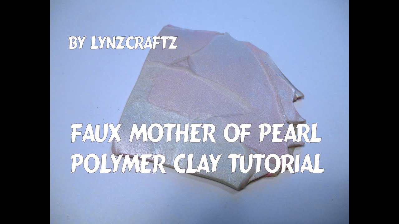 Polymer Clay Faux Mother Of Pearl Tutorial Lovesummerart