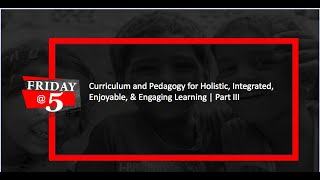 Friday@5: Curriculum & Pedagogy   Part III