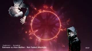 ▶Nightcore◀Eminem vs Alan Walker - Not Faded (Mashup) ♫♫