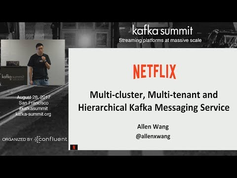 PREVIEW: Multi-Tenant, Multi-Cluster, Hierarchical Messaging (Allen Wang, Netflix) Kafka Summit 2017