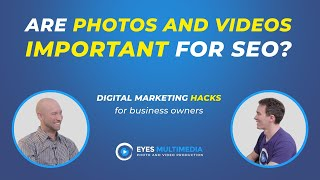 Are photos and videos important for your website and SEO?
