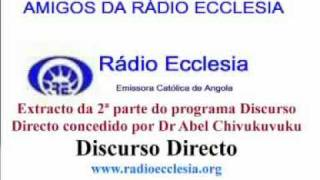 2ª parte do Discurso Directo com Abel Chivukuvuko na Radio Ecclesia_21-10-2011