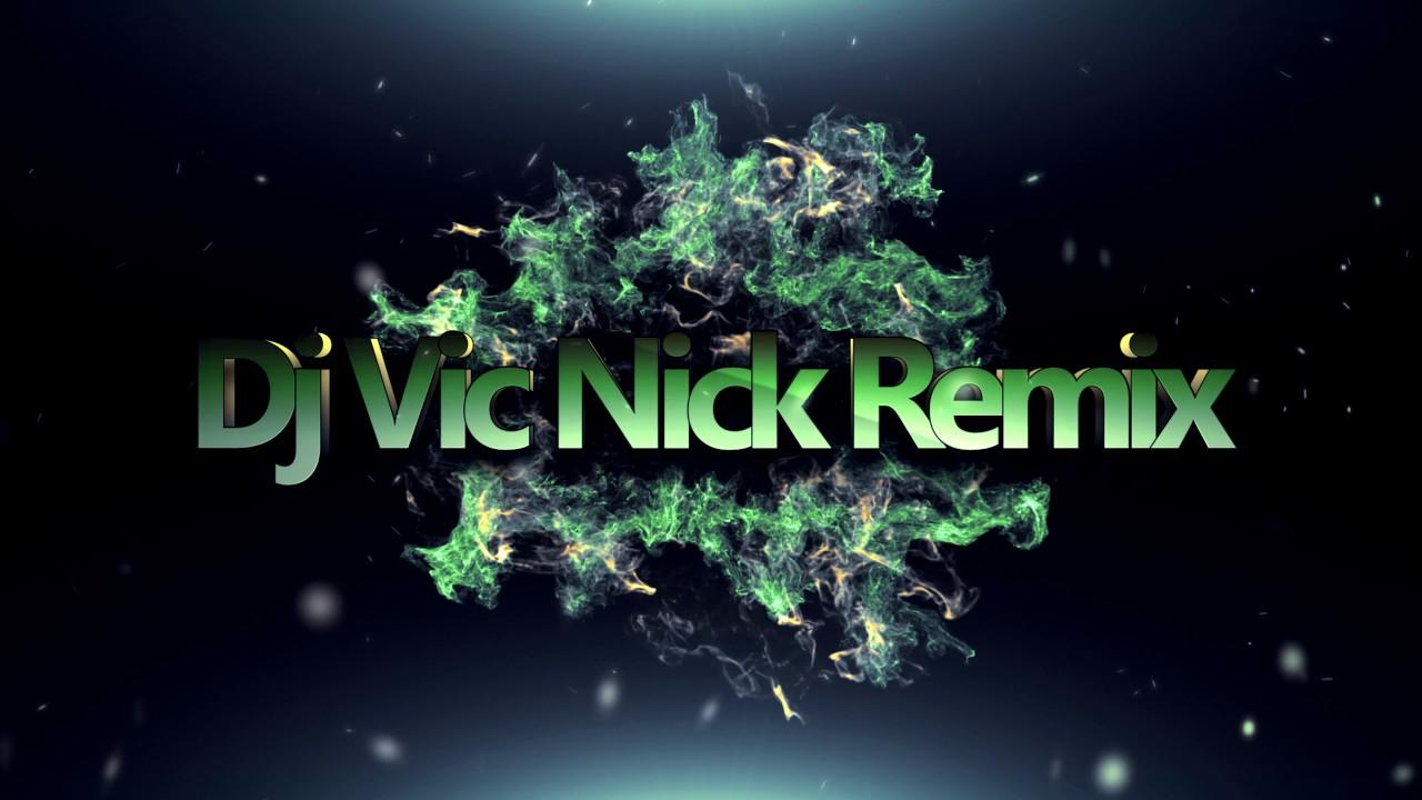 Dj Vic Nick Remix Video Intro 2017