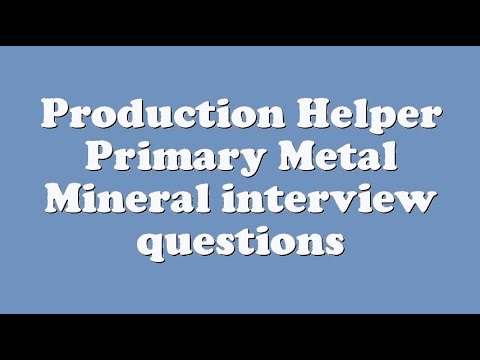 Production Helper Primary Metal Mineral interview questions