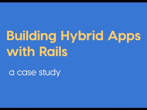Building Hybrid Apps with Rails - a Case Study