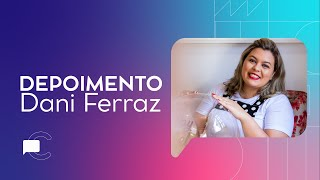 Depoimento Dani Ferraz