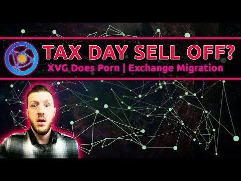 Tax Day Sell Off? | XVG Does Porn | Exchange Migration