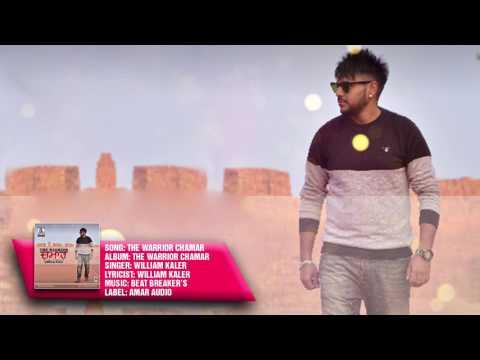 THE WARRIOR CHAMAR || WILLIAM KALER || New Punjabi Songs 2017 || HD AUDIO