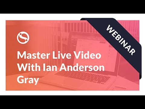 Webinar: Become a Social Media Live Video Pro with Ian Anderson Gray