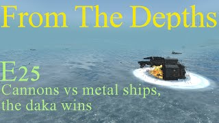 From The Depths E25- Cannons vs metal ships, the daka wins. Gameplay, Let