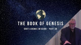 Book of Genesis - God's Cosmic Mission (Part 38) | January 29, 2020