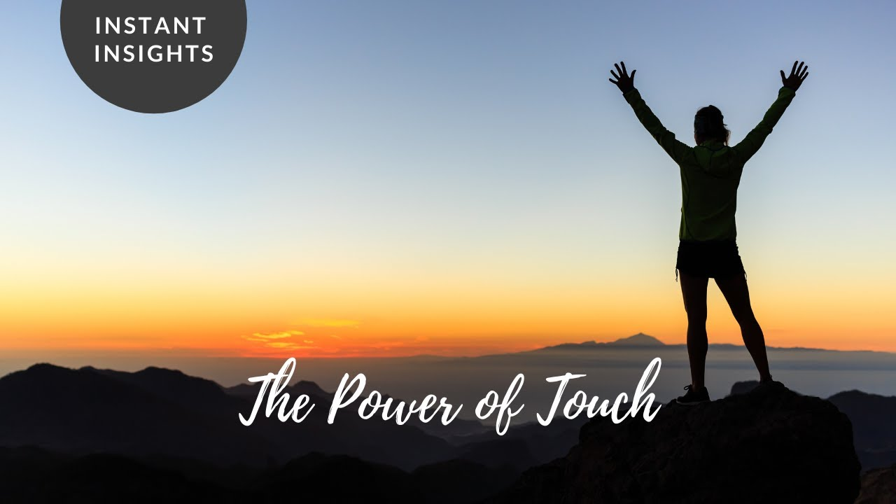 INSTANT INSIGHT  | The Power of Touch