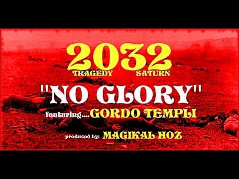 "2032 - ""NO GLORY"" ft. Gordo Templi"