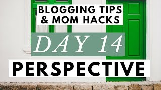 Different Perspectives Will Save Your Blogging Business ● Blogging Tips & Mom Hacks Series DAY 14