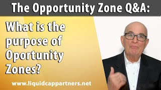 Opportunity Zone Q&A 5: What is the purpose of Oportunity Zones?