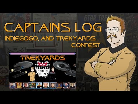 Captains Log - Stardate: 201605.04 - Indiegogo and Trekyards Contest