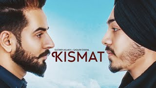 Kismat | (Full HD ) | Gustakh Aulakh Ft Gagaan Chahal | New Punjabi Songs 2018 | Latest Punjabi Song