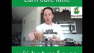 LÀM CAFE LATTE NGON LÀNH TỪ HẠT MẮC CA CÙNG MACCA VIP