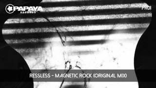 Ressless - Magnetic Rock (Original Mix) [Papaya Records]