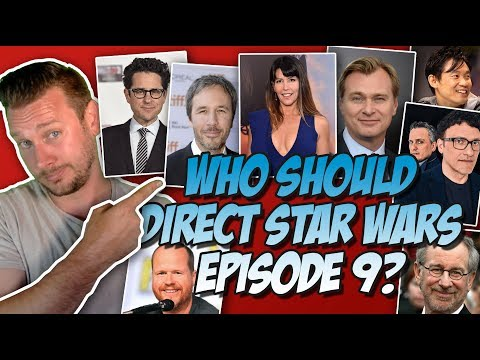 Top 20 Directors Who Could Direct Star Wars Episdoe IX (Now that Colin Trevorrow has been fired)